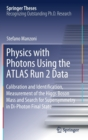 Physics with Photons Using the ATLAS Run 2 Data : Calibration and Identification, Measurement of the Higgs Boson Mass and Search for Supersymmetry in Di-Photon Final State - Book