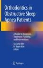 Orthodontics in Obstructive Sleep Apnea Patients : A Guide to Diagnosis, Treatment Planning, and Interventions - Book