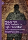 Mature-Age Male Students in Higher Education : Experiences, Motivations and Aspirations - Book