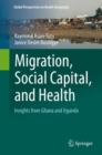 Migration, Social Capital, and Health : Insights from Ghana and Uganda - Book