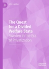 The Quest for a Divided Welfare State : Sweden in the Era of Privatization - Book