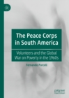The Peace Corps in South America : Volunteers and the Global War on Poverty in the 1960s - eBook