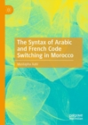 The Syntax of Arabic and French Code Switching in Morocco - Book