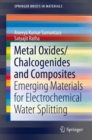 Metal Oxides/Chalcogenides and Composites : Emerging Materials for Electrochemical Water Splitting - Book