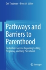 Pathways and Barriers to Parenthood : Existential Concerns Regarding Fertility, Pregnancy, and Early Parenthood - Book