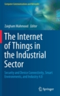 The Internet of Things in the Industrial Sector : Security and Device Connectivity, Smart Environments, and Industry 4.0 - Book
