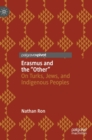 "Erasmus and the ""Other"" : On Turks, Jews, and Indigenous Peoples - Book"