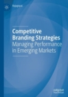 Competitive Branding Strategies : Managing Performance in Emerging Markets - Book