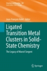 Ligated Transition Metal Clusters in Solid-state Chemistry : The legacy of Marcel Sergent - Book