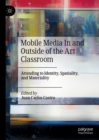 Mobile Media In and Outside of the Art Classroom : Attending to Identity, Spatiality, and Materiality - eBook