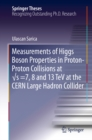 Measurements of Higgs Boson Properties in Proton-Proton Collisions at √s =7, 8 and 13 TeV at the CERN Large Hadron Collider - eBook