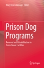 Prison Dog Programs : Renewal and Rehabilitation in Correctional Facilities - eBook