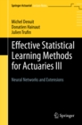 Effective Statistical Learning Methods for Actuaries III : Neural Networks and Extensions - eBook