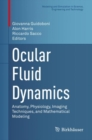 Ocular Fluid Dynamics : Anatomy, Physiology, Imaging Techniques, and Mathematical Modeling - eBook