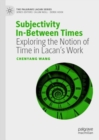 Subjectivity In-Between Times : Exploring the Notion of Time in Lacan's Work - Book