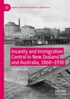 Insanity and Immigration Control in New Zealand and Australia, 1860-1930 - Book