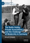The Radio Hobby, Private Associations, and the Challenge of Modernity in Germany - eBook