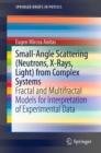 Small-Angle Scattering (Neutrons, X-Rays, Light) from Complex Systems : Fractal and Multifractal Models for Interpretation of Experimental Data - eBook