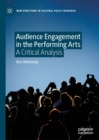 Audience Engagement in the Performing Arts : A Critical Analysis - eBook