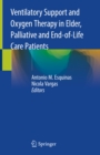 Ventilatory Support and Oxygen Therapy in Elder, Palliative and End-of-Life Care Patients - eBook