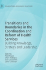 Transitions and Boundaries in the Coordination and Reform of Health Services : Building Knowledge, Strategy and Leadership - Book
