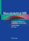 Musculoskeletal MRI : A Case-Based Approach to Interpretation and Reporting - eBook
