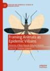 Framing Animals as Epidemic Villains : Histories of Non-Human Disease Vectors - eBook