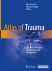 Atlas of Trauma : Operative Techniques, Complications and Management - eBook