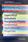 Supercritical Antisolvent Precipitation Process :  Fundamentals, Applications and Perspectives - eBook