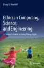 Ethics in Computing, Science, and Engineering : A Student's Guide to Doing Things Right - eBook