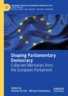 Shaping Parliamentary Democracy : Collected Memories from the European Parliament - eBook