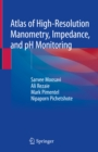 Atlas of High-Resolution Manometry, Impedance, and pH Monitoring - eBook