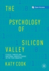 The Psychology of Silicon Valley : Ethical Threats and Emotional Unintelligence in the Tech Industry - Book