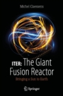 ITER: The Giant Fusion Reactor : Bringing a Sun to Earth - Book