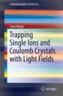 Trapping Single Ions and Coulomb Crystals with Light Fields - eBook
