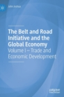 The Belt and Road Initiative and the Global Economy : Volume I - Trade and Economic Development - Book