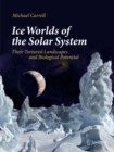Ice Worlds of the Solar System : Their Tortured Landscapes and Biological Potential - eBook