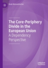 The Core-Periphery Divide in the European Union : A Dependency Perspective - eBook