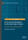 An Economic Roadmap to the Dark Side of Sport : Volume I: Sport Manipulations - Book