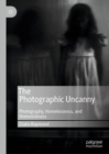 The Photographic Uncanny : Photography, Homelessness, and Homesickness - eBook