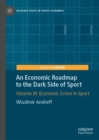 An Economic Roadmap to the Dark Side of Sport : Volume III: Economic Crime in Sport - Book