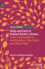 Body and Event in Howard Barker's Drama : From Catastrophe to Anastrophe in The Castle and Other Plays - Book