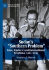 "Sudan's ""Southern Problem"" : Race, Rhetoric and International Relations, 1961-1991 - Book"