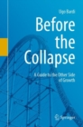 Before the Collapse : A Guide to the Other Side of Growth - Book