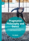 Pragmatist Philosophy and Dance : Interdisciplinary Dance Research in the American South - Book