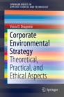 Corporate Environmental Strategy : Theoretical, Practical, and Ethical Aspects - eBook