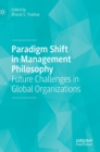 Paradigm Shift in Management Philosophy : Future Challenges in Global Organizations - Book