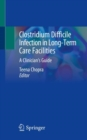 Clostridium Difficile Infection in Long-Term Care Facilities : A Clinician's Guide - eBook