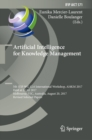 Artificial Intelligence for Knowledge Management : 5th IFIP WG 12.6 International Workshop, AI4KM 2017, Held at IJCAI 2017, Melbourne, VIC, Australia, August 20, 2017, Revised Selected Papers - eBook