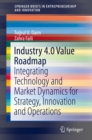 Industry 4.0 Value Roadmap : Integrating Technology and Market Dynamics for Strategy, Innovation and Operations - eBook